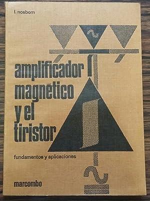 El Amplificador Magnetico y el Tiristor Fundamentos y Aplicaciones: NOSBOM