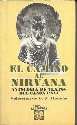 El Camino al Nirvana - Antologia de textos del Canon Pali: Por E.J. Thomas