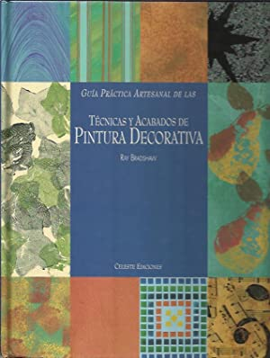 Guia practica y artesanal de las tecnicas y acabados de pintura decorativa: Ray Bradshaw