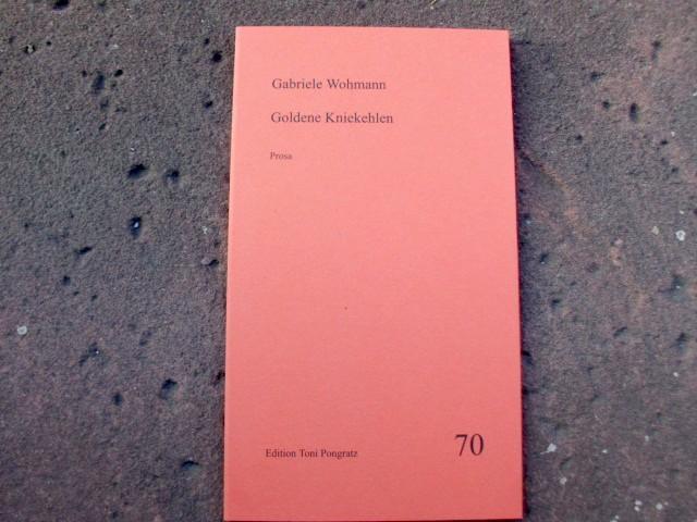 Goldene Kniekehlen. Prosa. Limitierte und nummerierte Ausgabe auf Bütten mit Signatur von Gabriele Wohmann! - Wohmann, Gabriele