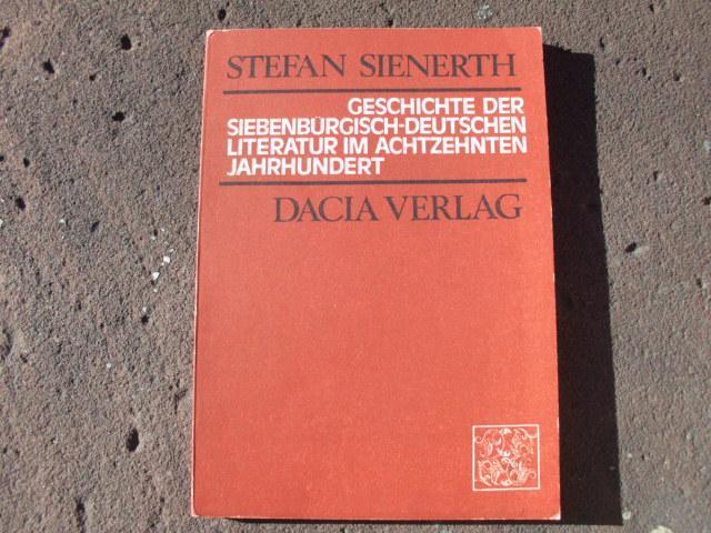 Geschichte der siebenbürgisch-deutschen Literatur im achtzehnten Jahrhundert.: Sienerth, Stefan