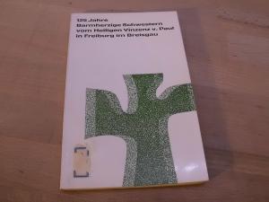 125 Jahre Barmherzige Schwestern vom Heiligen Vinzenz v. Paul in Freiburg im Breisgau. Mit einer ...
