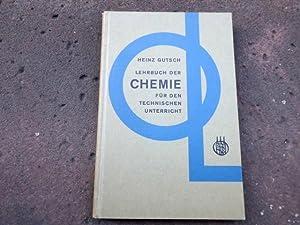 Lehrbuch der Chemie für den technischen Unterricht.: Gutsch, Heinz