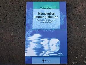 Intravenöse Immunglobuline. Zukünftige Indikationen in der Pädiatrie.: Wahn, Volker