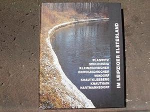 Im Leipziger Elsterland. Von Plagwitz bis Hartmannsdorf.: Pro Leipzig e.V.