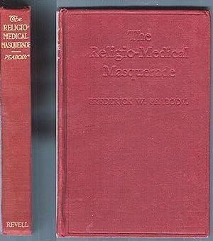 The Religio-Medical Masquerade : A Complete Exposure: Peabody, Frederick W.