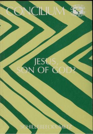 Jesus, Son of God?: Schillebeeckx, Edward and Johannes-Baptist Metz, eds.