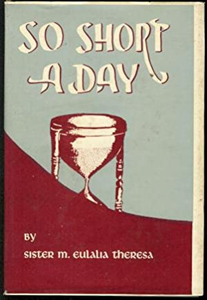 So Short A Day : The Life: Sister M. Eulalia