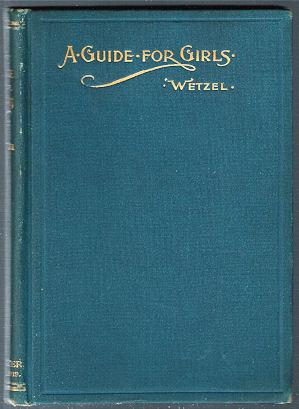 A Guide for Girls in the Journey of Life: Wetzel, F. X.