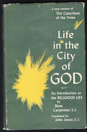 Life in the City of God : An Introduction to the Religious Life: Carpentier, Rene