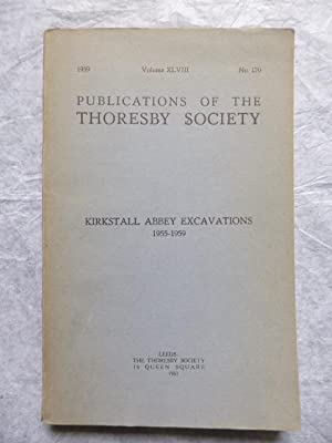 Kirkstall Abbey Excavations 1955-1959 Vol. XLVIII No.: The Thoresby Society
