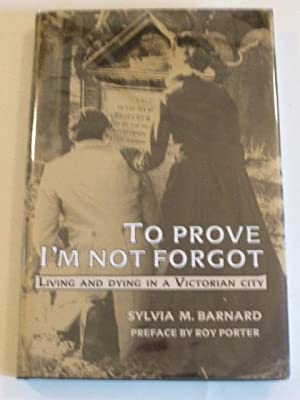 To Prove I'm Not Forgot : Living: Barnard, Sylvia M.