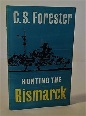 Hunting the Bismarck: Forster, C. S.