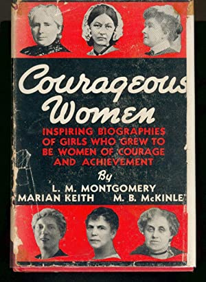 Courageous Women: Inspiring Biographies of Girls Who: Montgomery, L. M.