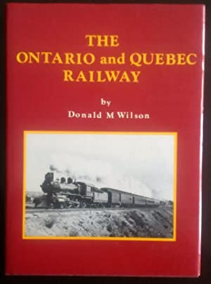 The Ontario and Quebec Railway: A History: Donald M. Wilson