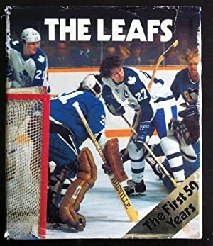 The Leafs: The First 50 Years (autographed By 7 Former Leafs): Obodiac, Stan (ed.) Ballard, Harold ...