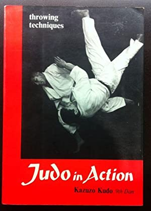 Judo in Action: Throwing Techniques. (adapted from Dynamic Judo - First Printing): Kudo, Kazuzo.