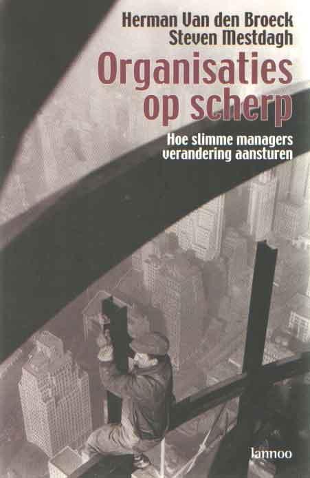 Organisaties op scherp. Hoe slimme managers verandering aansturen - Broeck, Herman van den & Steven Mestdagh