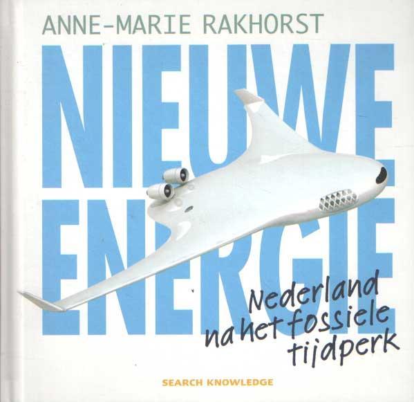 Nieuwe energie. Nederland na het fossiele tijdperk - RAKHORST, ANNE-MARIE