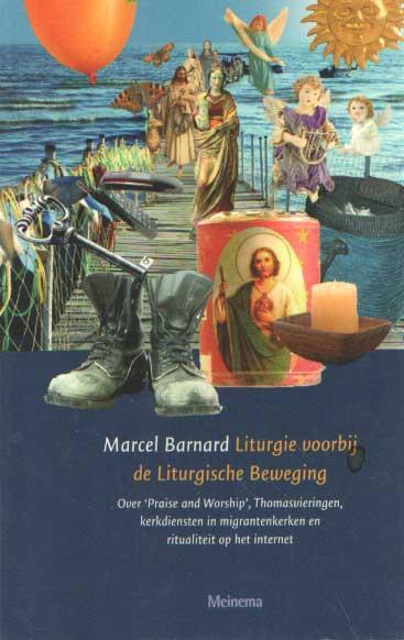 Liturgie voorbij de liturgische beweging. Over 'Praise and Worship', Thomasvieringen, kerkdiensten in migrantenkerken en ritualiteit op het internet - Barnard, Marcel