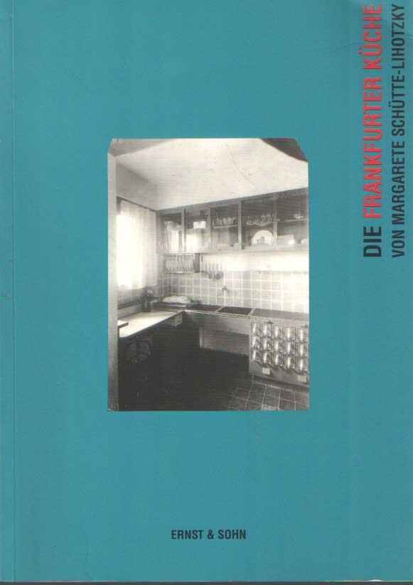 Die Frankfurter Kueche: Von Margarete Schuette-Lihotzky