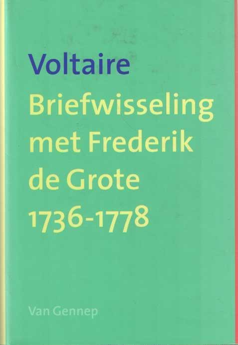 Briefwisseling met Frederik de Grote 1736-1778 - Voltaire