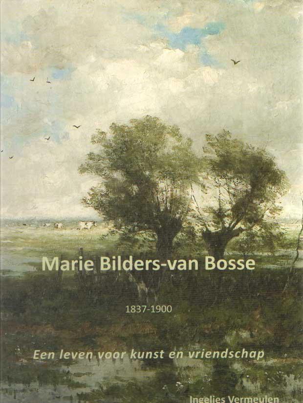 Marie Bilders-van Bosse 1837-1900. Een leven voor kunst en vriendschap - Vermeulen, Ingelies & Ton Pelkmans