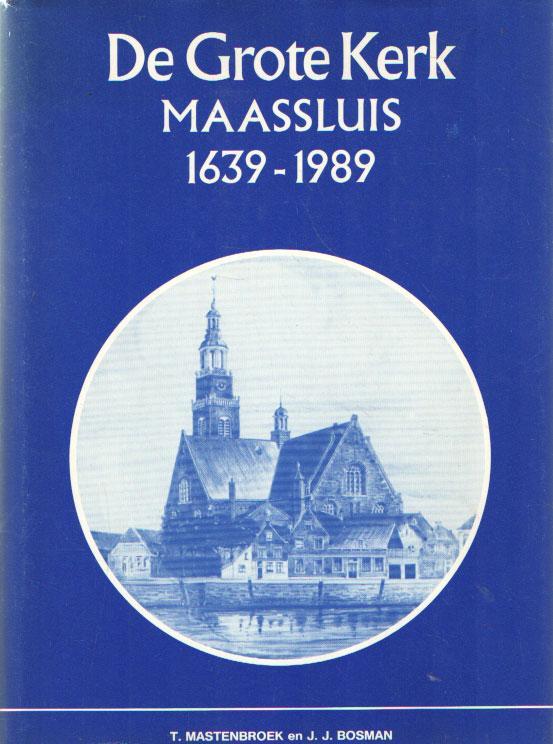 De grote kerk Maassluis 1639-1989 - Mastenbroek, T. & J.J. Bosman