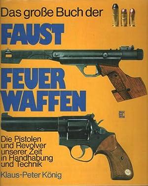 Das grosse Buch der Faustfeuerwaffen. Die Pistolen und Revolver unserer Zeit in Handhabung und ...