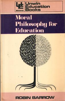 Moral Philosophy for Education: Barrow, Robin
