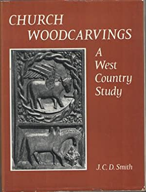 Church Woodcarvings: A West Country Study: Smith, J.C.D.