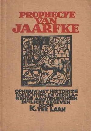 Prophecye van Jaarfke. Opnieuw met historische toelichting en verklarende aantekeningen in�t licht ...