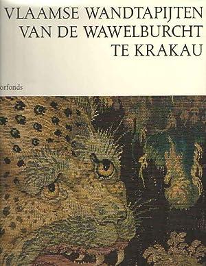 De Vlaamse Wandtapijten van de Wawelburcht te Krakau. Kunstschat van Koning Sigismund II Augustus ...