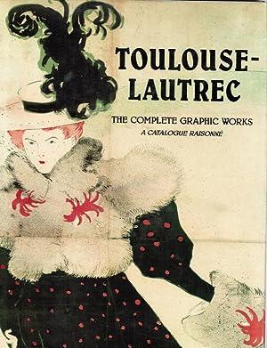 Toulouse-Lautrec. The Complete Graphic Works. A Catalogue Raisonné. The Gerstenberg ...