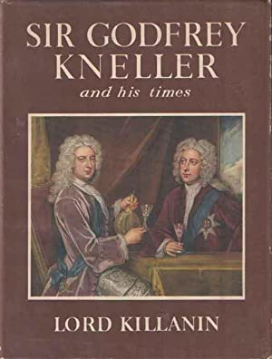 Sir Godfrey Kneller and His Times, 1646-1723, Being a Review of English Portraiture of the Period: ...