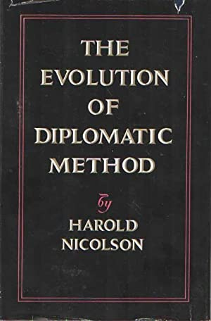 The Evolution of Diplomatic Method: Being the: Nicolson, Harold