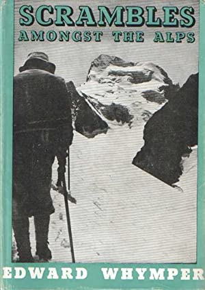 Scrambles Amongst the Alps. With Additional Illustrations: Whymper, Edward