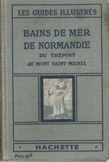 Bains de mer de Normandie du Tréport au Mont Saint-Michel. Guide pratique des stations Baln&...