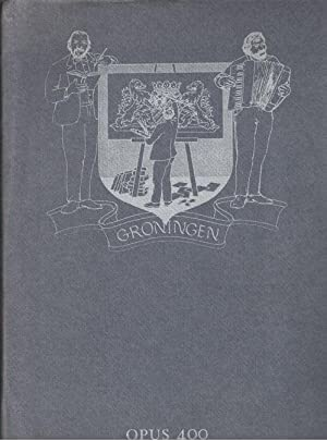 Opus 400. Reductie van Groningen: Wissen, Driek van (tekst), Wouter de Koning (muziek) & Maarten ...