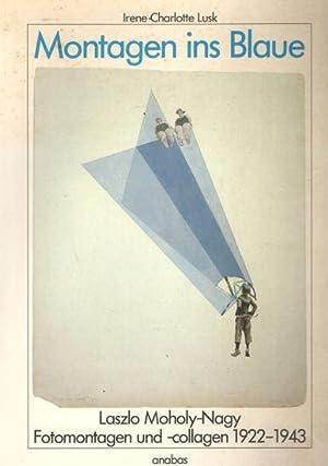 Montagen ins Blaue. Laszlo Moholy-Nagy. Fotomontagen und: Lusk, Irene-Charlotte