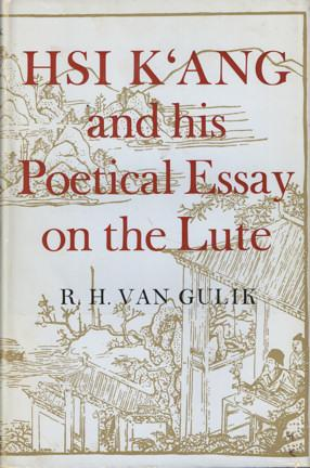 Hsi K'ang and his poetical Essay on: Gulik, R.H. van