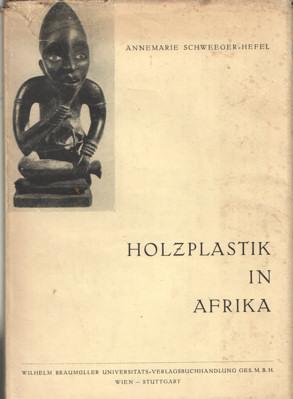 Holzplastik in Afrika. Gestaltungsprinzipen: Schweeger-Hefel, Annemarie