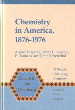Chemistry in America, 1876 - 1976. Historical Indicators: Thackray, Arnold , Jeffrey L. Sturchio, P...