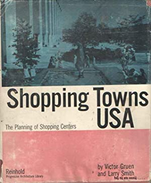 Shopping towns USA. The planning of shopping centers: Gruen, Victor & Larry Smith