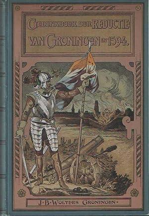 Gedenkboek der reductie van Groningen in 1594: Blok, P.J.; J.A. Feith; S. Gratama; J. Reitsma; C.H....