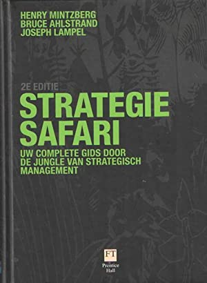 Strategy Safari. Uw complete gids door de jungle van strategisch management
