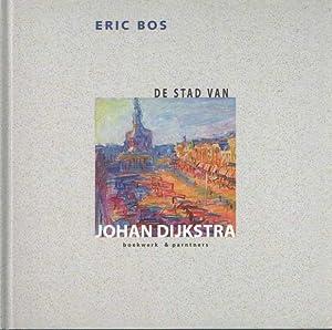 De stad van johan dijkstra: ERIC BOS