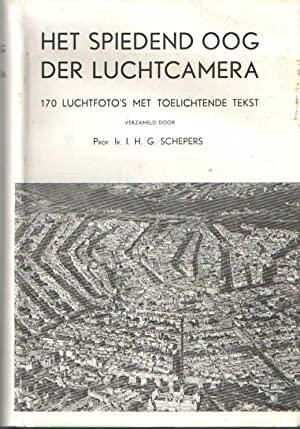 Het spiedend oog der luchtcamera. 170 luchtfoto's: Schepers, J.H.G.