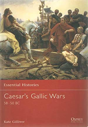 Caesar's Gallic Wars: 58-50 BC (Essential Histories)