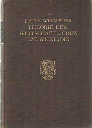 Theorie der wirtschaftlichen Entwicklung. Eine Untersuchung über: Schumpeter, Joseph